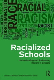 Racialized Schools - Understanding and Addressing Racism in Schools ebook by Jesse A. Brinson,Shannon D. Smith