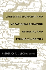 Career Development and Vocational Behavior of Racial and Ethnic Minorities ebook by Frederick T.L. Leong