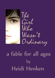 The Girl Who Wasn't Ordinary ebook by Heidi Henken