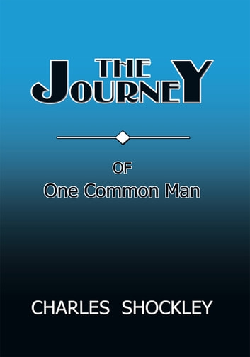 THE JOURNEY OF ONE COMMON MAN ebook by Charles Shockley