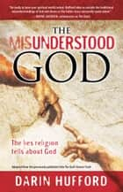 The Misunderstood God ebook by Darin Hufford