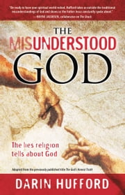 The Misunderstood God - The Lies Religion Tells About God ebook by Darin Hufford