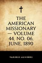 The American Missionary — Volume 44, No. 06, June, 1890 ebook by Various Authors