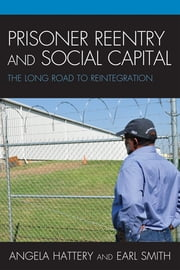 Prisoner Reentry and Social Capital - The Long Road to Reintegration ebook by Angela J. Hattery,Earl Smith