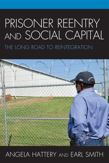 Prisoner Reentry and Social Capital - The Long Road to Reintegration ebook by Earl Smith,Angela J. Hattery, Professor, George Mason University; author, Intimate Partner Violence