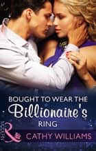Bought To Wear The Billionaire's Ring (Mills & Boon Modern) eBook by Cathy Williams