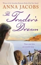 The Trader's Dream - The Traders, Book 3 ebook by Anna Jacobs