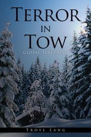 Terror in Tow - Global Terrorism ebook by Troye Lang