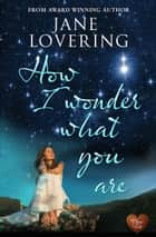 How I Wonder What You Are ebook by Jane Lovering