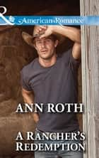 A Rancher's Redemption (Mills & Boon American Romance) (Prosperity, Montana, Book 2) ebook by Ann Roth