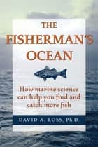 The Fisherman's Ocean ebook by Ph. D Ross