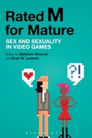 Rated M for Mature - Sex and Sexuality in Video Games ebook by Matthew Wysocki,Evan W. Lauteria