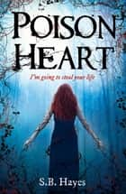 Poison Heart ebook by S.B. Hayes