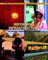 Reforming Infrastructure: Privatization, Regulation, and Competition ebook by Kessides, Ioannis N.