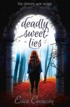Deadly Sweet Lies ebook by Erica Cameron