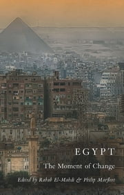 Egypt - The Moment of Change ebook by Rabab El Mahdi, Joel Beinin, Anne Alexander,...