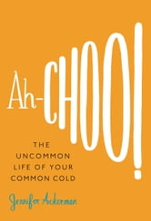 Ah-Choo! - The Uncommon Life of Your Common Cold ebook by Jennifer Ackerman