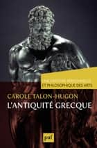 L'antiquité grecque ebook by Carole Talon-Hugon