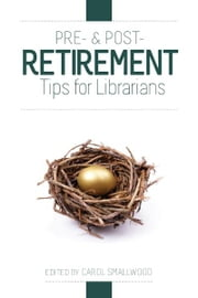 Pre- and Post-Retirement Tips for Librarians ebook by Carol Smallwood