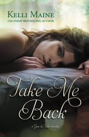 Take Me Back - A Give & Take Novella ebook by Kelli Maine