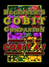 Beginner's COBIT Companion: Preparing for the COBIT 4.1 Foundation Examination ebook by T Gilling