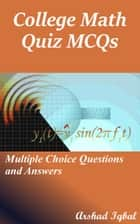 College Math Quiz MCQs: Multiple Choice Questions and Answers ebook by Arshad Iqbal