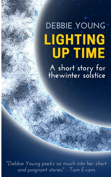 Lighting Up Time: A Short Story for the Winter Solstice ebook by Debbie Young