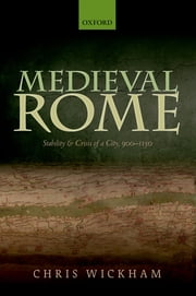 Medieval Rome - Stability and Crisis of a City, 900-1150 ebook by Chris Wickham