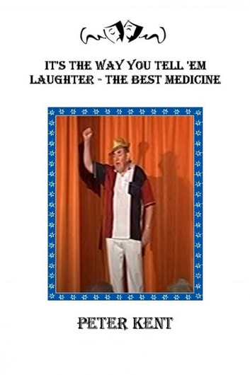 It's The Way You Tell 'Em: Laughter The Best Medicine ebook by Peter Kent