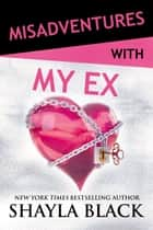 Misadventures with My Ex ebook by Shayla Black