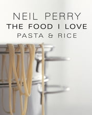 The Food I Love: Pasta & Rice ebook by Neil Perry