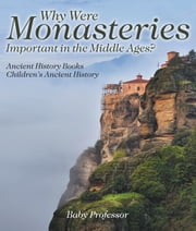Why Were Monasteries Important in the Middle Ages? Ancient History Books | Children's Ancient History ebook by Baby Professor