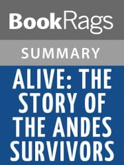 Alive: The Story of the Andes Survivors by Piers Paul Read l Summary & Study Guide ebook by BookRags