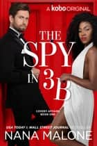 The Spy in 3B ebook by Nana Malone