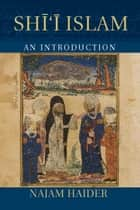 Shi'i Islam - An Introduction ebook by Najam Haider