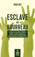 Esclave et bourreau - L'histoire incroyable de Mathieu Léveillé, esclave de Martinique devenu bourreau en Nouvelle-France ebook by Serge Bilé