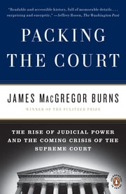 Packing the Court - The Rise of Judicial Power and the Coming Crisis of the Supreme Court ebook by James Macgregor Burns
