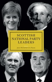 Scottish National Party (SNP) Leaders ebook by James Mitchell,Gerry Hassan