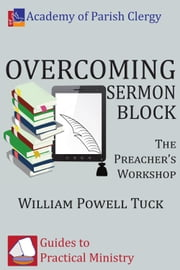 Overcoming Sermon Block: The Preacher's Workshop ebook by Tuck, William Powell