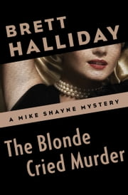 The Blonde Cried Murder ebook by Brett Halliday
