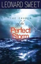 The Church of the Perfect Storm ebook by Leonard Sweet