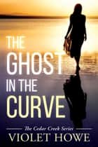 The Ghost in the Curve ebook by Violet Howe