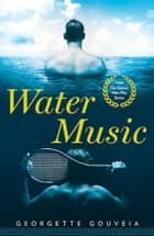 Water Music - From The Games Men Play Series ebook by Georgette Gouveia