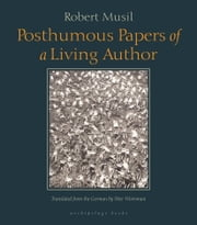 Posthumous Papers of a Living Author ebook by Robert Musil,Peter Wortsman