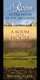A Room in the House of the Ancestors Books One and Two eBook by Melody Clark