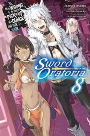Is It Wrong to Try to Pick Up Girls in a Dungeon? On the Side: Sword Oratoria, Vol. 8 (light novel) ebook by Fujino Omori, Kiyotaka Haimura