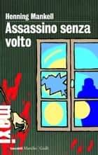 Assassino senza volto - La prima inchiesta del commissario Wallander ebook by Henning Mankell, Giorgio Puleo