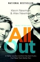 All Out - A Father and Son Confront the Hard Truths That Made Them Better Men ebook by Kevin Newman, Alex Newman
