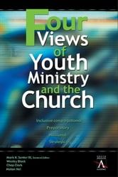 Four Views of Youth Ministry and the Church - Inclusive Congregational, Preparatory, Missional, Strategic ebook by Wesley Black,Chap Clark,Malan Nel,Mark H. Senter, III