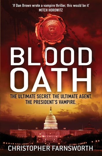 Blood Oath - The President's Vampire 1 ebook by Christopher Farnsworth